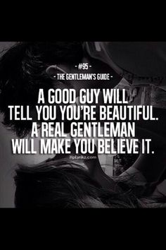 """The Gentleman's Guide 95 - """"A good guy will tell you're beautiful. A real gentleman will make you believe it. Great Quotes, Quotes To Live By, Me Quotes, Motivational Quotes, Inspirational Quotes, Honest Quotes, Funny Quotes, Qoutes, Nice Guys Quotes"""