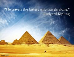 """He travels the fastest who travels alone."" - Rudyard Kipling"