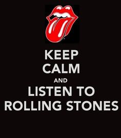 and listen to Rolling Stones / e escute Rolling Stones