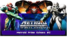 Let's Play Metroid Prime Echos #2: More Rage, and Being Pushed Into Story!