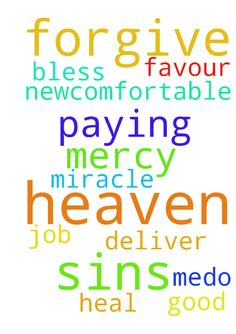 Lord of heaven, forgive my sins, have - Lord of heaven, forgive my sins, have mercy upon me.Do me a miracle. I request for your favour ,bless me, deliver and heal me. And get me a new,comfortable and good paying job. Amen Thank you God Posted at: https://prayerrequest.com/t/seT #pray #prayer #request #prayerrequest