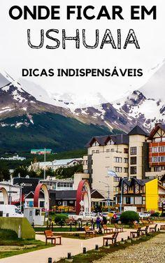 Onde ficar em Ushuaia, na Patagônia argentina. Descubra quais as melhores áreas, vantagens e desvantagens de cada uma, além de hostels e hotéis com ótimo custo-benefício para você se hospedar na cidade mas austral do mundo durante as suas férias.