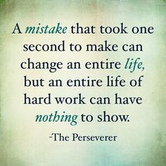A mistake that took one second to make can change an entire life, but an entire life of hard work can have nothing to show. -The Perserverer Epiphany Quotes, Hard Work, Mistakes, Life Quotes, Change, Words, Painting, Art, Quotes About Life