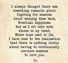 i never thought it was romantic to fight but i do think love should want you to work it out Great Quotes, Quotes To Live By, Funny Quotes, Inspirational Quotes, Lying Quotes, Over It Quotes, Awesome Quotes, Meaningful Quotes, Quotes Quotes