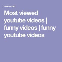 Most viewed youtube videos | funny videos | funny youtube videos