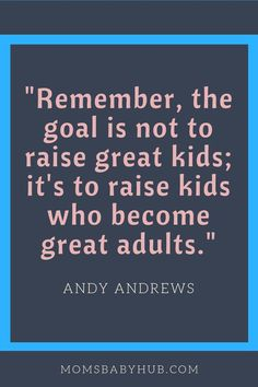 remember the goal is not to raise great kids its to raise kids who become great adults andy andrews - The world's most private search engine Parenting Quotes, Parenting Advice, Kids And Parenting, Quotes For Kids, Super Mom Quotes, Raising Kids Quotes, Mommy Quotes, Raising Boys, All Family
