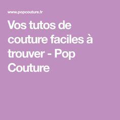 Vos tutos de couture faciles à trouver - Pop Couture