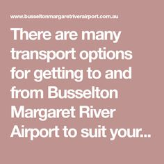 There are many transport options for getting to and from Busselton Margaret River Airport to suit your needs and budget. Busselton Margaret River Airport o