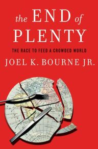The End of Plenty: The Race to Feed a Crowded World by Joel K. Bourne Jr | 9780393079531 | Hardcover | Barnes & Noble