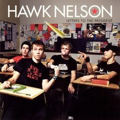 Hawk Nelson  I love Letters To The President. Best album ever!