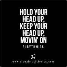 #EURYTHMICS #SWEETDREAMS – HOLD YOUR HEAD UP, #KEEPYOURHEADUP, MOBIN' ON – #MOVEON #VISUAL #MUSIC #LYRICS #VISUALMUSICLYRICS #LOVETHISLYRICS #SPREADHOPE