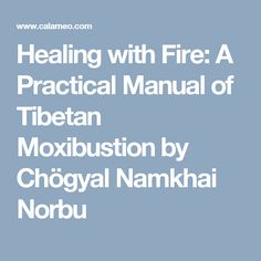Healing with Fire: A Practical Manual of Tibetan Moxibustion by Chögyal Namkhai Norbu