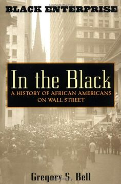 In the Black: A History of African Americans on Wall Street by Gregory S. Bell