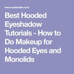 Best Hooded Eyeshadow Tutorials - How to Do Makeup for Hooded Eyes and Monolids
