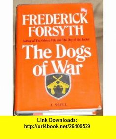 the dogs of war frederick forsyth ,   ,  , ASIN: B000NVBXS4 , tutorials , pdf , ebook , torrent , downloads , rapidshare , filesonic , hotfile , megaupload , fileserve