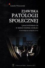 Zjawiska patologii społecznej i przeciwdziałanie im w mieście średniej wielkości : kryminologiczna monografia terenu / Leszek Wieczorek