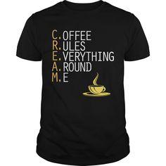 Coffee Rules Everything Around Me Funny Best Gift : shirt quotesd, shirts with sayings, shirt diy, gift shirt ideas  #hoodie #ideas #image #photo #shirt #tshirt #sweatshirt #tee #gift #perfectgift #birthday #Christmas