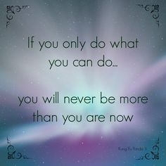 If you only do what you can do, you will never be more than you are now. Kung Fu Panda 3 Quote