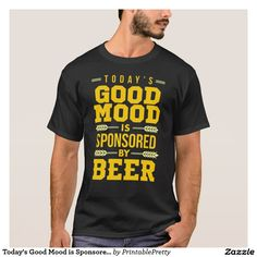 Today's Good Mood is Sponsored by Beer Funny Quote Sayings Graphic Tee Shirt Design    We Offer A Great Selection of Colors, and Sizes, for Men, Women, Kids, Youth, Teens, Boys and Girls. Our shirts make great Gifts for Beer Drinkers and Beer Lovers!