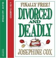 Divorced and Deadly - Finally Free! written by Josephine Cox performed by Alex Dunbar on CD (Unabridged)