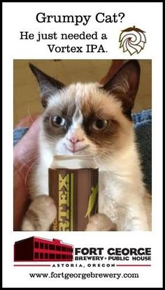 Fort George Brewing. Making Grumpy Cats turn happy, One meow at a time. -Astoria, Oregon