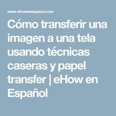 Cómo transferir una imagen a una tela usando técnicas caseras y papel transfer | eHow en Español