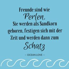 Freunde sind wie Perlen, Sie werden als Sandkorn geboren, festigen sich mit der … Friends are like pearls, you are born as a grain of sand, consolidate with time and then become a treasure! New Quotes, Happy Quotes, True Quotes, Positive Quotes, Motivational Quotes, Funny Quotes, Inspirational Quotes, Travel Love Quotes, Travel The World Quotes