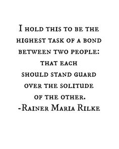 that each should stand guard over the solitude of the other // rainer maria rilke The Words, Cool Words, Favorite Quotes, Best Quotes, Love Quotes, Inspirational Quotes, Quotes Quotes, Qoutes, Rainer Maria Rilke