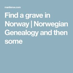 Find a grave in Norway | Norwegian Genealogy and then some