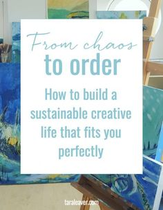 From Chaos to Order - how to build a sustainable creative life that fits you perfectly
