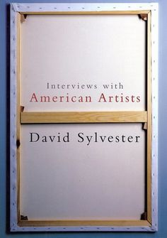 """Interviews with American Artists""  by David Sylvester"