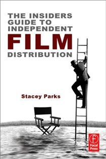 """The Insider's Guide to Independent Film Distribution"" by Stacey Parks (via Chapters.Indigo.ca)"