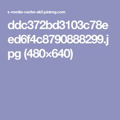 ddc372bd3103c78eed6f4c8790888299.jpg (480×640)