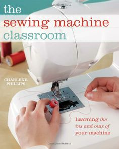 The Sewing Machine Classroom: Tips, Techniques and Trouble-Shooting Advice to Make the Most of Your Machine - Charlene Phillips | I'd only used first world war sewing machines. This book has helped me understand a lot more about sewing, learn more of the basics common to all machines and finally understand what settings to use with which stitch, and which fabric. Excellent book! With photos, instead of illustrations, which makes it even clearer.