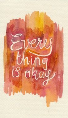 Everything will always be okay in the end.