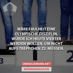 Wäre Faulheit eine olympische Disziplin...