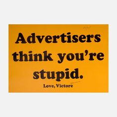James Victore tells it like it is—with love—in Advertisers Think You're Stupid. Originally, the text was printed on stickers and distributed by the artist as words of wisdom for budding graphic designers. Are you brave enough to accept the truth? fab.com