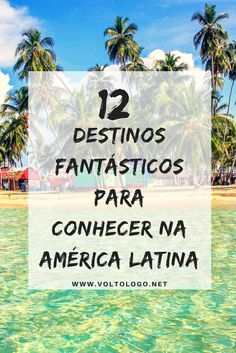 12 destinos fantásticos para conhecer em uma viagem pela América Latina.
