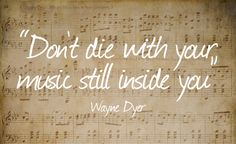 Inspiration from the late Wayne Dyer, don't die with your music still inside you. Unleash your creativity. Quotes Tired Of Trying, True Quotes, Funny Quotes, Qoutes, Quotes About Moving On In Life, My Favourite Teacher, Writing About Yourself, Spiritual Teachers, Writing Quotes
