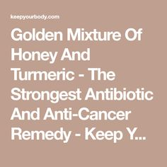 Golden Mixture Of Honey And Turmeric - The Strongest Antibiotic And Anti-Cancer Remedy - Keep Your Body