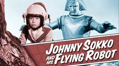 """Paying Tribute to Johnny Sokko and His Flying Robot - huh, growing up I always thought it was """"giant"""" robot"""