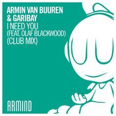 Armin van Buuren & Garibay - I Need You (feat. Olaf Blackwood) (Club Mix) [ASOT 798] *TOTW* by Armin van Buuren - Listen to music