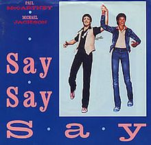 """""""Say Say Say"""" is a pop song written and performed by Paul McCartney and Michael Jackson. The track was produced by George Martin for McCartney's fifth solo album, Pipes of Peace (1983)."""