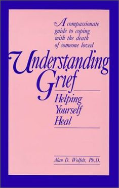 Bestseller Books Online Understanding Grief: Helping Yourself Heal Alan Wolfelt $23.76  - http://www.ebooknetworking.net/books_detail-1559590386.html
