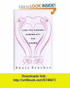 LIKE THE SINGING COMING OFF THE DRUMS (9780807068427) Sonia Sanchez , ISBN-10: 080706842X  , ISBN-13: 978-0807068427 ,  , tutorials , pdf , ebook , torrent , downloads , rapidshare , filesonic , hotfile , megaupload , fileserve
