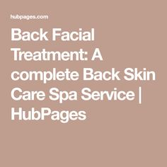 Back Facial Treatment: A complete Back Skin Care Spa Service | HubPages