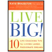 Live Big! 10 Life Coaching Tips for Living Large, Passionate Dreams