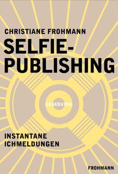 Christiane Frohmann: Selfie-Publishing. Instantane Ich-Meldungen, DRM-freies E-Book (ePub, mobi, pdf), Frohmann: Berlin, EUR 2,99. Coming soon. http://frohmannverlag.tumblr.com/post/99300955741. *** Cover: Ursula Steinhoff/Frohmann, #selfiepublishing