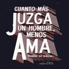 Cuanto más juzga un hombre, menos ama. —Honore de Balzac #Frases #ExploraDios