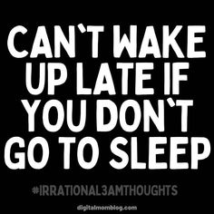 Afraid you are going to be late? You can't wake up late if you don't go to sleep. Irrational thoughts at 3 am. #memes #funnymemes #sleeping